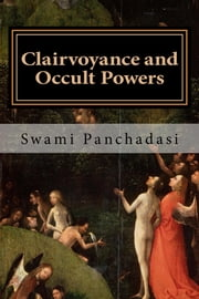 Clairvoyance and Occult Powers ebook by Swami Panchadasi