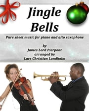 Jingle Bells Pure sheet music for piano and alto saxophone by James Lord Pierpont arranged by Lars Christian Lundholm ebook by Pure Sheet Music