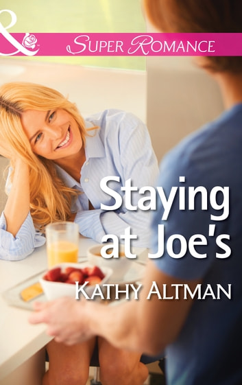 Staying at Joe's (Mills & Boon Superromance) ebook by Kathy Altman