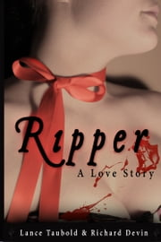 Ripper: A Love Story ebook by Richard Devin,Lance Taubold