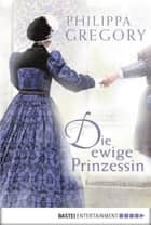 Die ewige Prinzessin ebook by Philippa Gregory,Barbara Först