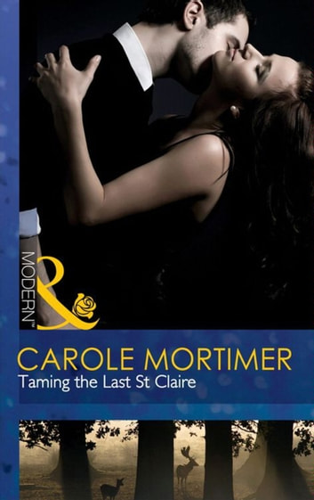 Taming the Last St Claire (Mills & Boon Modern) ebook by Carole Mortimer