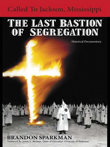Called to Jackson, Mississippi: The Last Bastion of Segregation - A Historical Documentary ebook by Brandon Sparkman