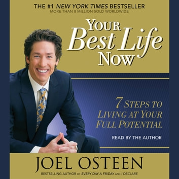 Your Best Life Now - 7 Steps to Living at Your Full Potential audiobook by Joel Osteen