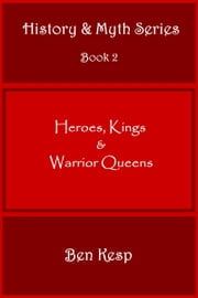 Heroes, Kings & Warrior Queens ebook by Ben Kesp