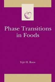 Phase Transitions in Foods ebook by Yrjo H Roos,Steve Taylor,Yrjö H. Roos