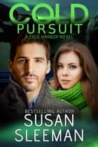 Cold Pursuit (Cold Harbor Book 6) - Clean and Wholesome Romantic Suspense ebook by Susan Sleeman