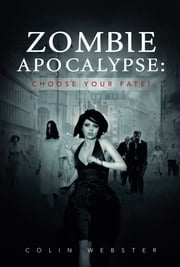 Zombie Apocalypse: Choose Your Fate! ebook by Colin Webster