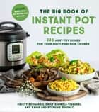 The Big Book of Instant Pot Recipes - 240 Must-Try Dishes for Your Multi-Function Cooker eBook by Kristy Bernardo, Emily Sunwell-Vidaurri, Amy Rains,...
