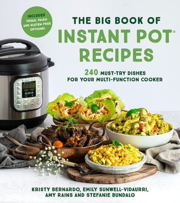 The Big Book of Instant Pot Recipes - 240 Must-Try Dishes for Your Multi-Function Cooker ebook by Kristy Bernardo,Emily Sunwell-Vidaurri,Amy Rains,Stefanie Bundalo