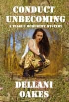 Conduct Unbecoming - A Teague McMurtry Mystery ebook by Dellani Oakes