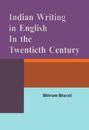 Indian Writing In English In The Twentieth Century ebook by Shivram Bharati