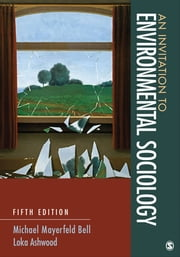 An Invitation to Environmental Sociology ebook by Michael Mayerfeld Bell,Ms. Loka L. Ashwood