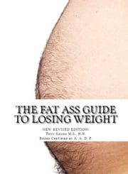 The Fat Ass Guide to Losing Weight ebook by Tony Xhudo M.S., H.N.
