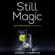 Still Magic - a gin distiller's guide for beginners audiobook by Marcel Thompson