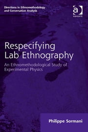 Respecifying Lab Ethnography - An Ethnomethodological Study of Experimental Physics ebook by Dr Philippe Sormani,Dr Dave Francis,Dr Stephen Hester,Dr Andrew Carlin