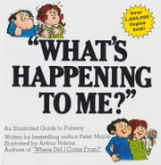 What's Happening To Me? - An Illustrated Guide to Puberty ebook by Peter Mayle
