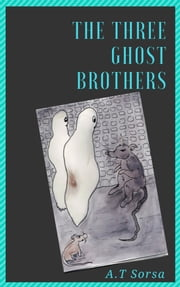 The Three Ghostbrothers ebook by A. T. Sorsa
