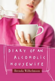 Diary of an Alcoholic Housewife ebook by Brenda Wilhelmson