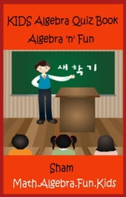 Kids Algebra Quiz Book: Algebra n Fun ebook by Sham