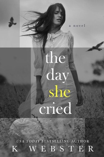 The Day She Cried ebook by K. Webster