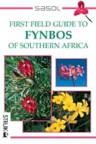 Sasol First Field Guide to Fynbos of Southern Africa ebook by John Manning