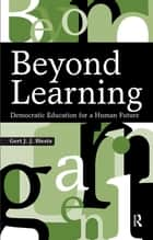 Beyond Learning - Democratic Education for a Human Future ebook by Gert J. J. Biesta