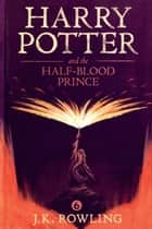 Harry Potter and the Half-Blood Prince ebook by J.K. Rowling,Olly Moss