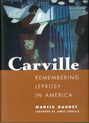 Carville - Remembering Leprosy in America ebook by Marcia Gaudet,James Carville