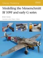 Modelling the Messerschmitt Bf 109F and early G series ebook by Brett Green
