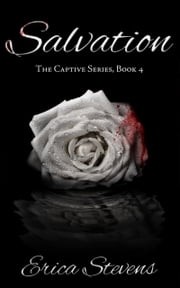 Salvation (The Captive Series Book 4) ebook by Erica Stevens
