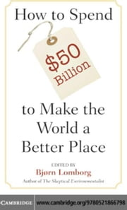 How to Spend $50 Billion to Make the World a Better Place ebook by Lomborg, Bjorn