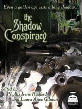 The Shadow Conspiracy: Tales Of The Steam Age Vol. 1 ebook by Phyllis Irene Radford,Laura Anne Gilman