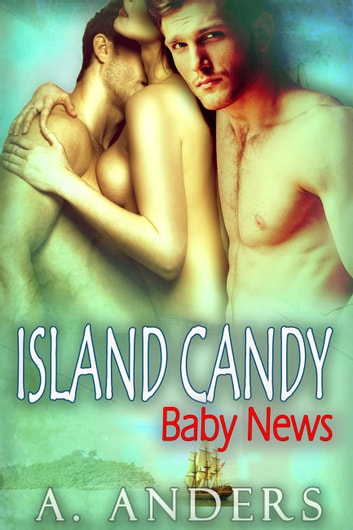 Island Candy: Baby News ebook by A. Anders,Alex Anders