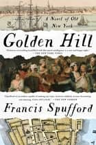 Golden Hill - A Novel of Old New York ebook by Francis Spufford
