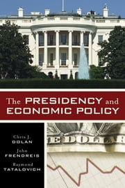 The Presidency and Economic Policy ebook by Chris J. Dolan,John Frendreis,Raymond Tatalovich