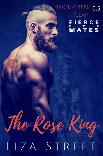 The Rose King: A Rock Creek Clan Prequel - Fierce Mates: Rock Creek Clan ebook by Liza Street