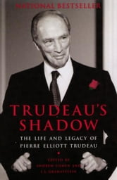 Trudeau's Shadow - The Life and Legacy of Pierre Elliott Trudeau ebook by Andrew Cohen,J.L. Granatstein