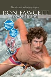 Ron Fawcett - Rock Athlete - The Story of a Climbing Legend ebook by Ron Fawcett
