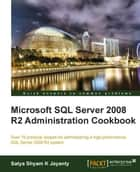 Microsoft SQL Server 2008 R2 Administration Cookbook ebook by Satya Shyam K Jayanty