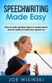 Speech Writing Made Easy ebook by Joe Wisinski