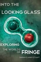 Into the Looking Glass ebook by Sarah Clarke Stuart