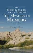 Memory as Life, Life as Memory ebook by William E. Marsh