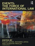 Events: The Force of International Law ebook by Fleur Johns, Richard Joyce, Sundhya Pahuja