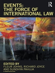Events: The Force of International Law ebook by Fleur Johns,Richard Joyce,Sundhya Pahuja