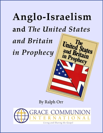 Anglo-Israelism and The United States & Britain in Prophecy ebook by Ralph Orr