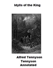 Idylls of the King (Annotated) ebook by Alfred Tennyson