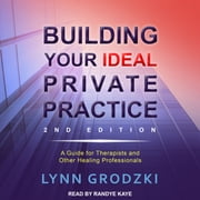 Building Your Ideal Private Practice - A Guide for Therapists and Other Healing Professionals audiobook by Lynn Grodzki