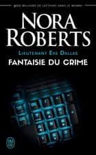Lieutenant Eve Dallas (Tome 30) - Fantaisie du crime ebook by Nora Roberts, Sophie Dalle