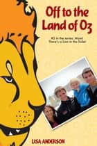 Off to the Land of Oz Part 5: Mom! There's a Lion in the Toilet! ebook by Lisa Anderson